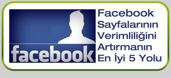 Facebook Sayfalarınızın Verimliliğini Artırmanın En İyi 5 Yolu